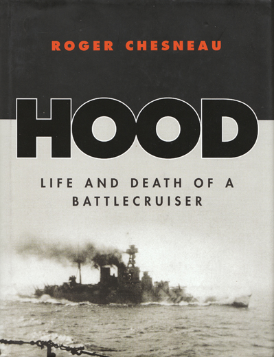 Hood - Life and Death of a Battlecruiser - Roger Chesneau